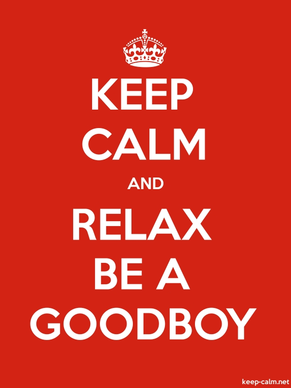 KEEP CALM AND RELAX BE A GOODBOY - white/red - Default (600x800)