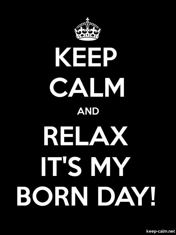 KEEP CALM AND RELAX IT'S MY BORN DAY! - white/black - Default (600x800)