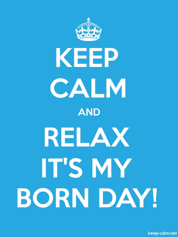 KEEP CALM AND RELAX IT'S MY BORN DAY! - white/blue - Default (600x800)