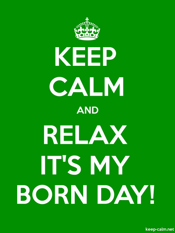 KEEP CALM AND RELAX IT'S MY BORN DAY! - white/green - Default (600x800)