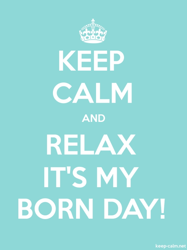 KEEP CALM AND RELAX IT'S MY BORN DAY! - white/lightblue - Default (600x800)