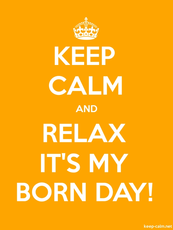 KEEP CALM AND RELAX IT'S MY BORN DAY! - white/orange - Default (600x800)