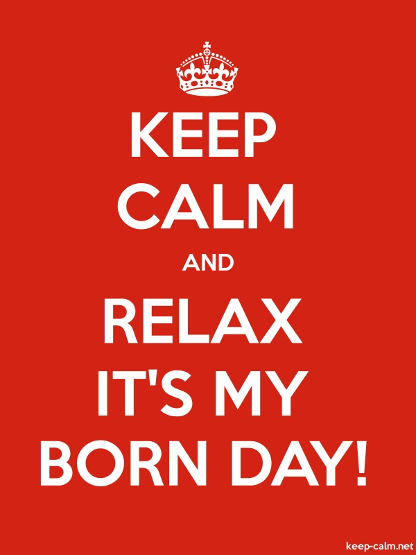 KEEP CALM AND RELAX IT'S MY BORN DAY! - white/red - Default (600x800)