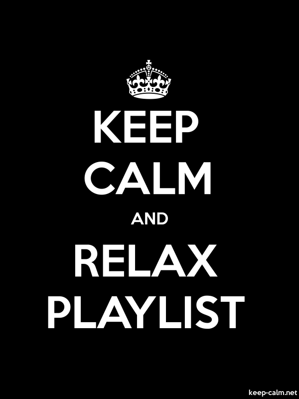 KEEP CALM AND RELAX PLAYLIST - white/black - Default (600x800)