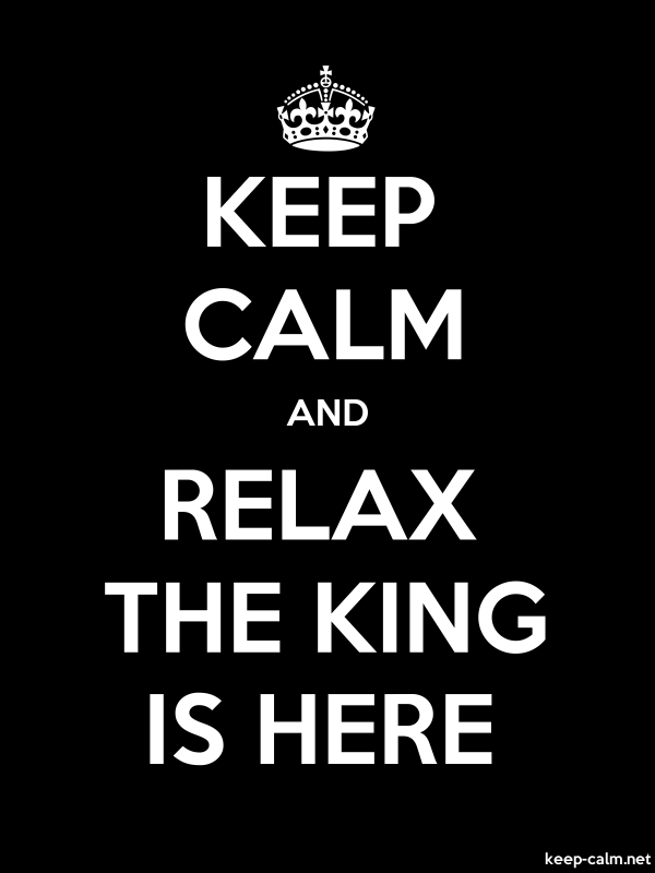 KEEP CALM AND RELAX THE KING IS HERE - white/black - Default (600x800)