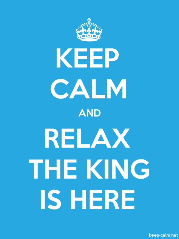 KEEP CALM AND RELAX THE KING IS HERE - white/blue - Default (600x800)