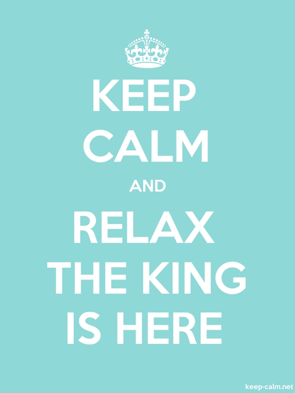 KEEP CALM AND RELAX THE KING IS HERE - white/lightblue - Default (600x800)