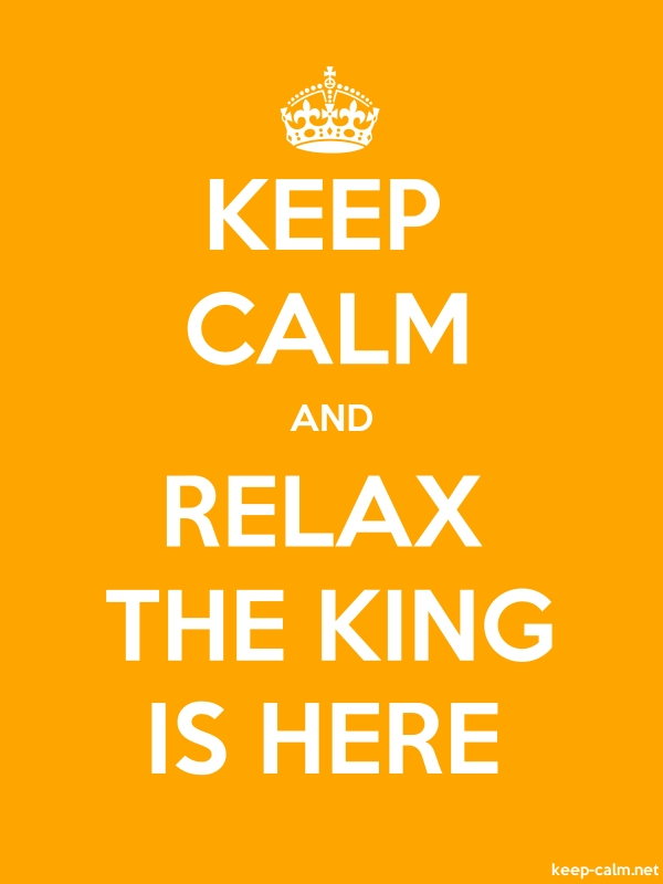 KEEP CALM AND RELAX THE KING IS HERE - white/orange - Default (600x800)