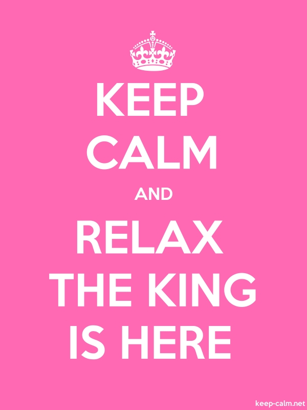 KEEP CALM AND RELAX THE KING IS HERE - white/pink - Default (600x800)