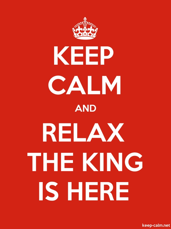 KEEP CALM AND RELAX THE KING IS HERE - white/red - Default (600x800)