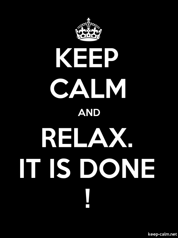 KEEP CALM AND RELAX. IT IS DONE ! - white/black - Default (600x800)