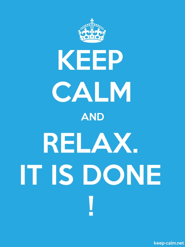 KEEP CALM AND RELAX. IT IS DONE ! - white/blue - Default (600x800)
