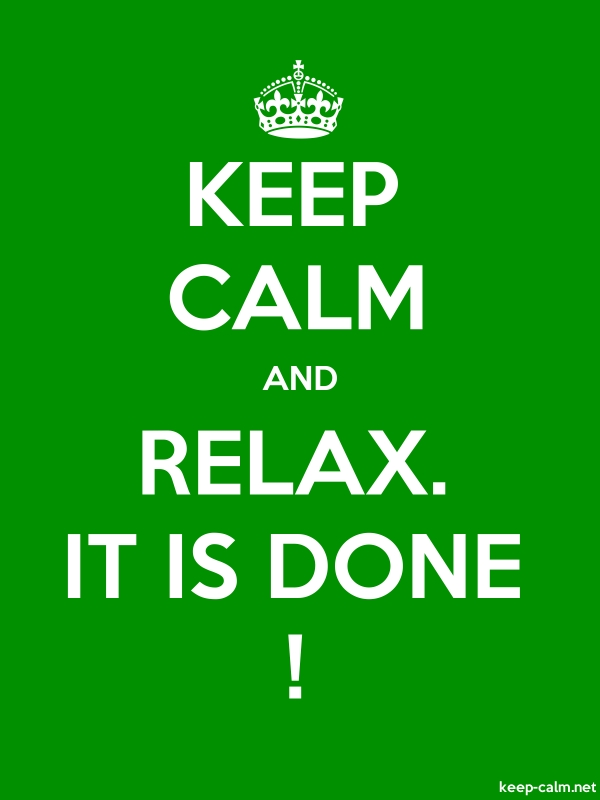 KEEP CALM AND RELAX. IT IS DONE ! - white/green - Default (600x800)
