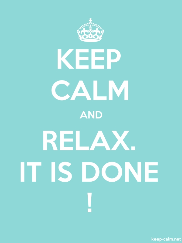 KEEP CALM AND RELAX. IT IS DONE ! - white/lightblue - Default (600x800)