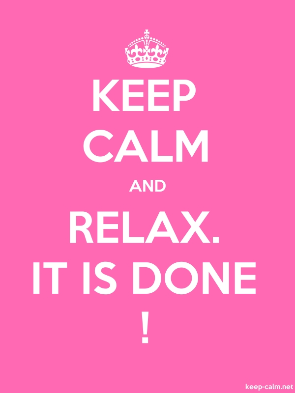 KEEP CALM AND RELAX. IT IS DONE ! - white/pink - Default (600x800)