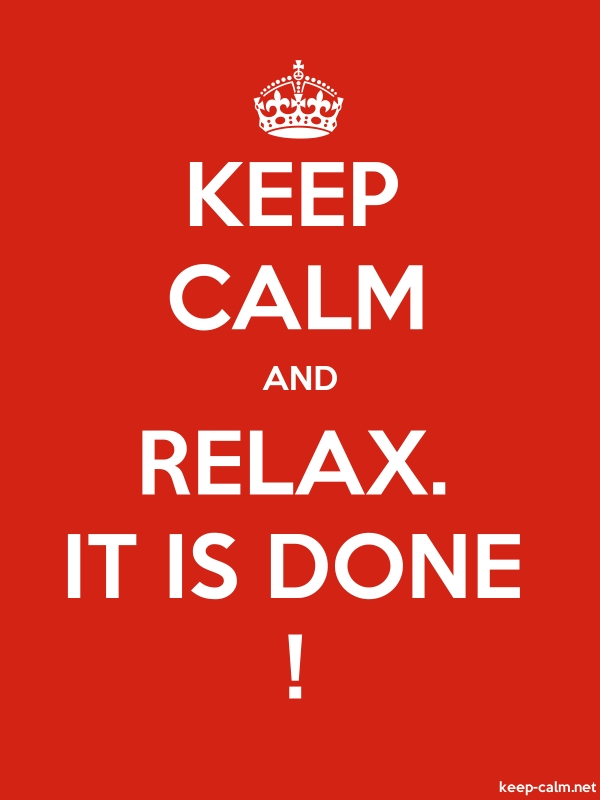 KEEP CALM AND RELAX. IT IS DONE ! - white/red - Default (600x800)