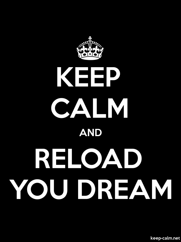 KEEP CALM AND RELOAD YOU DREAM - white/black - Default (600x800)
