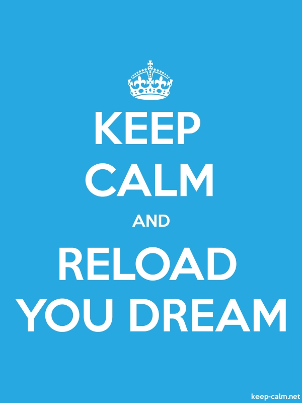 KEEP CALM AND RELOAD YOU DREAM - white/blue - Default (600x800)
