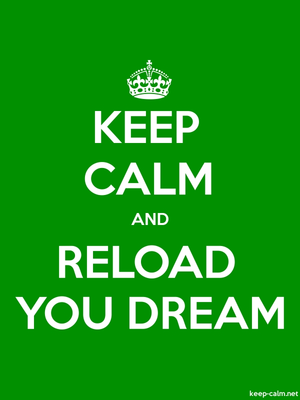 KEEP CALM AND RELOAD YOU DREAM - white/green - Default (600x800)