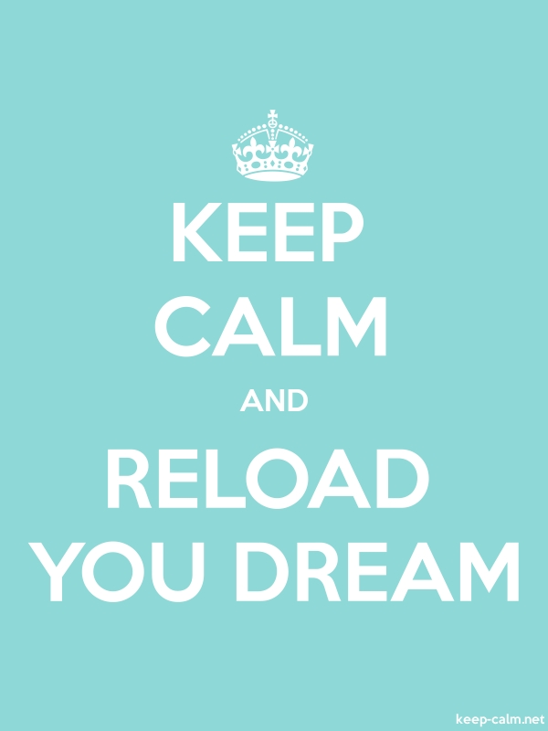 KEEP CALM AND RELOAD YOU DREAM - white/lightblue - Default (600x800)