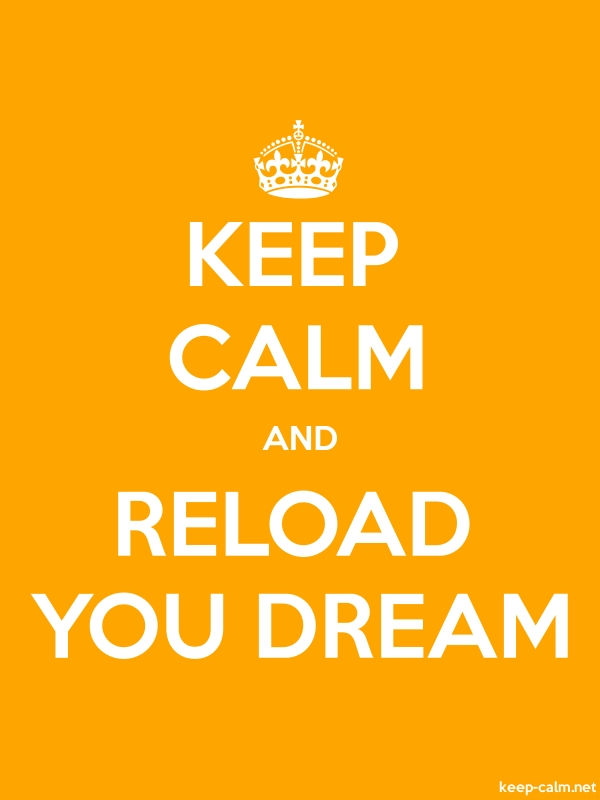 KEEP CALM AND RELOAD YOU DREAM - white/orange - Default (600x800)