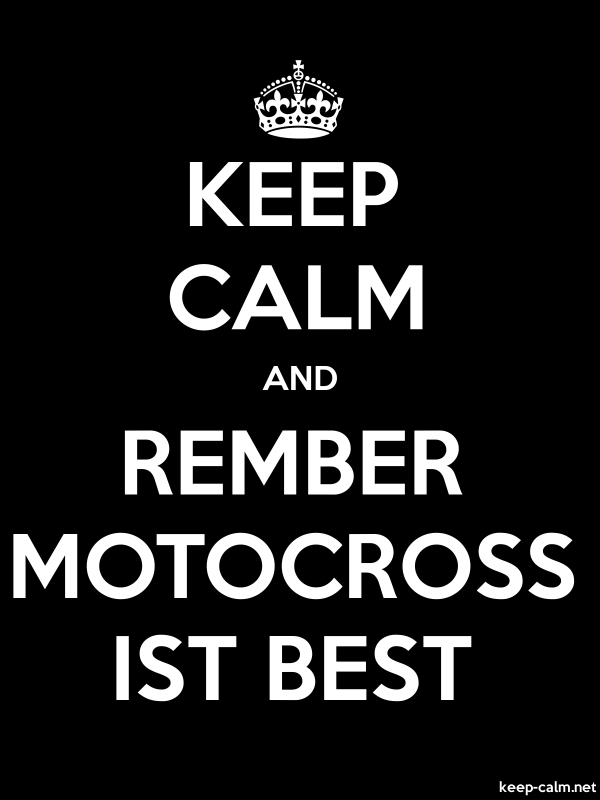 KEEP CALM AND REMBER MOTOCROSS IST BEST - white/black - Default (600x800)