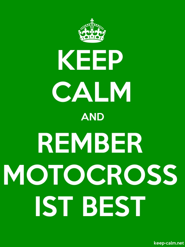KEEP CALM AND REMBER MOTOCROSS IST BEST - white/green - Default (600x800)