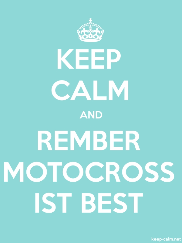 KEEP CALM AND REMBER MOTOCROSS IST BEST - white/lightblue - Default (600x800)