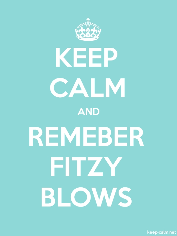 KEEP CALM AND REMEBER FITZY BLOWS - white/lightblue - Default (600x800)