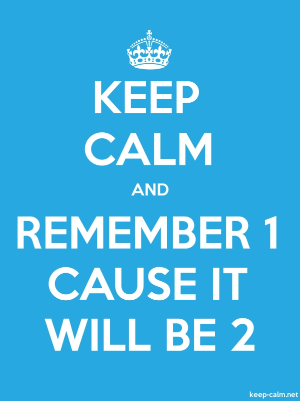 KEEP CALM AND REMEMBER 1 CAUSE IT WILL BE 2 - white/blue - Default (600x800)