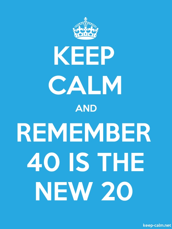 KEEP CALM AND REMEMBER 40 IS THE NEW 20 - white/blue - Default (600x800)