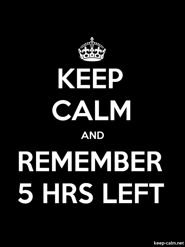 KEEP CALM AND REMEMBER 5 HRS LEFT - white/black - Default (600x800)