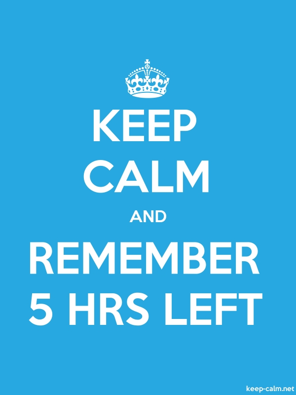 KEEP CALM AND REMEMBER 5 HRS LEFT - white/blue - Default (600x800)