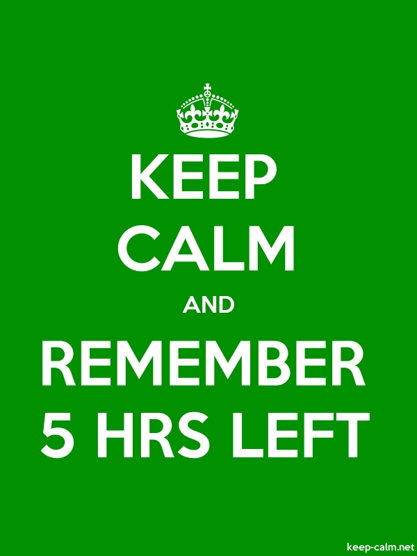 KEEP CALM AND REMEMBER 5 HRS LEFT - white/green - Default (600x800)