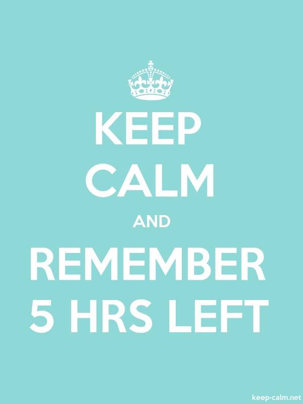 KEEP CALM AND REMEMBER 5 HRS LEFT - white/lightblue - Default (600x800)