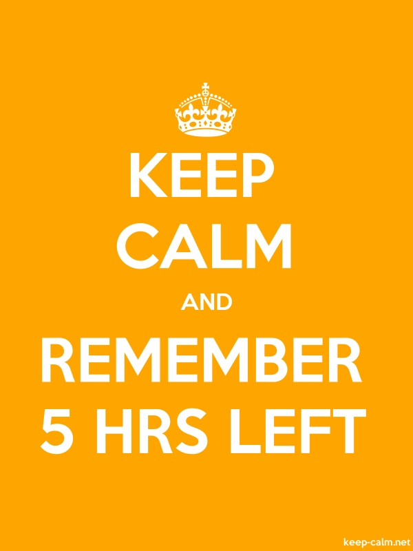 KEEP CALM AND REMEMBER 5 HRS LEFT - white/orange - Default (600x800)