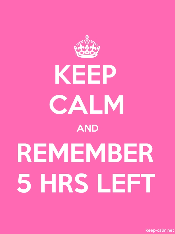 KEEP CALM AND REMEMBER 5 HRS LEFT - white/pink - Default (600x800)
