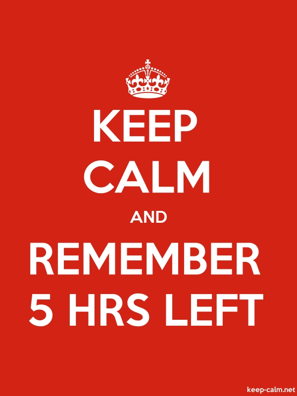 KEEP CALM AND REMEMBER 5 HRS LEFT - white/red - Default (600x800)