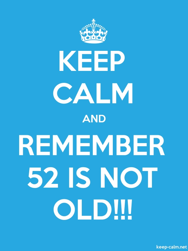 KEEP CALM AND REMEMBER 52 IS NOT OLD!!! - white/blue - Default (600x800)