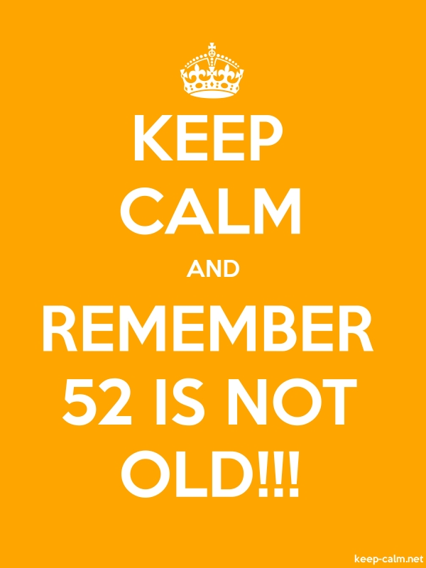KEEP CALM AND REMEMBER 52 IS NOT OLD!!! - white/orange - Default (600x800)
