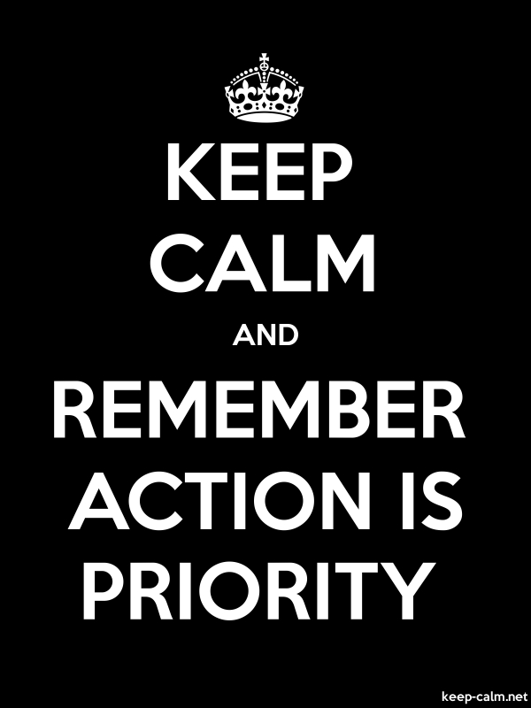 KEEP CALM AND REMEMBER ACTION IS PRIORITY - white/black - Default (600x800)
