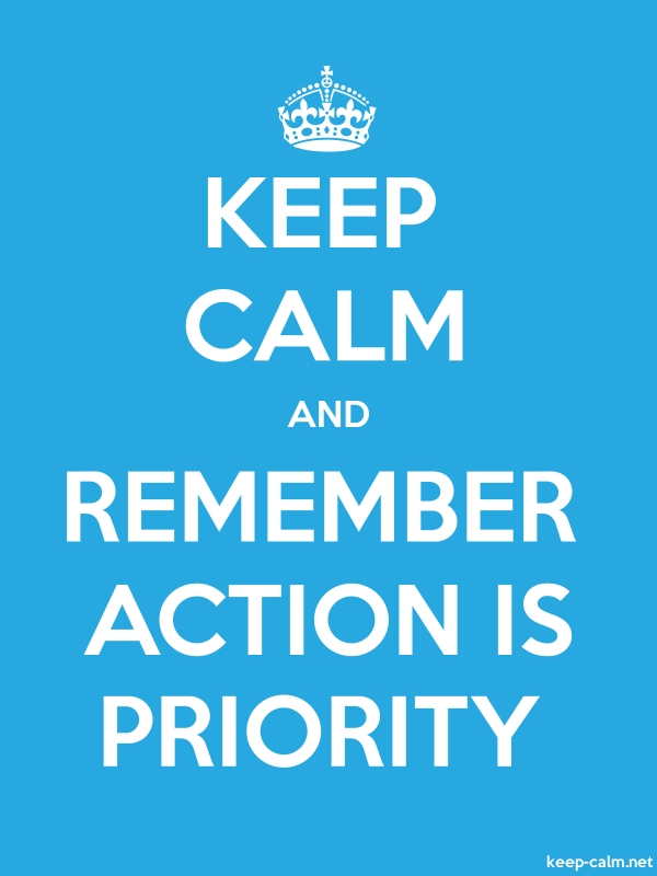 KEEP CALM AND REMEMBER ACTION IS PRIORITY - white/blue - Default (600x800)