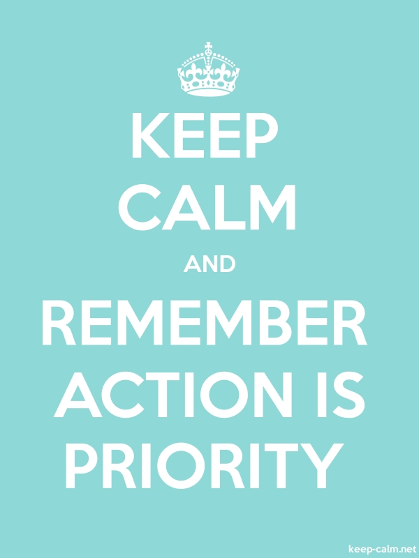 KEEP CALM AND REMEMBER ACTION IS PRIORITY - white/lightblue - Default (600x800)