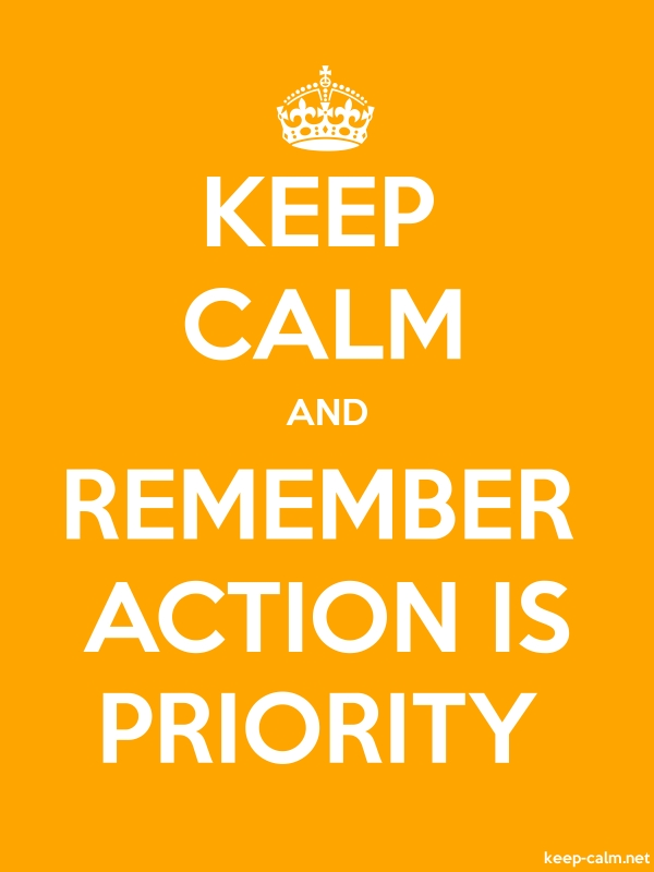 KEEP CALM AND REMEMBER ACTION IS PRIORITY - white/orange - Default (600x800)