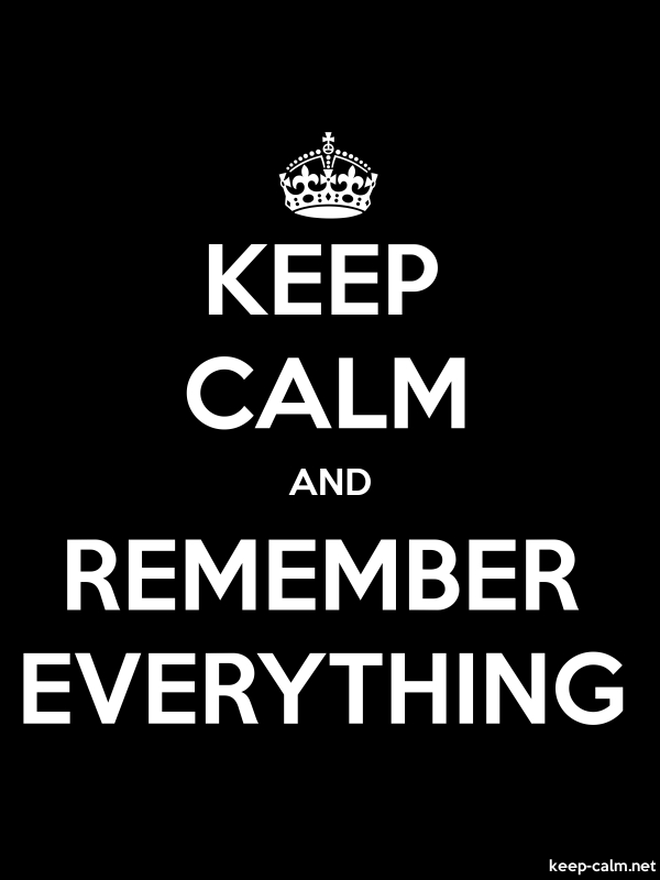 KEEP CALM AND REMEMBER EVERYTHING - white/black - Default (600x800)