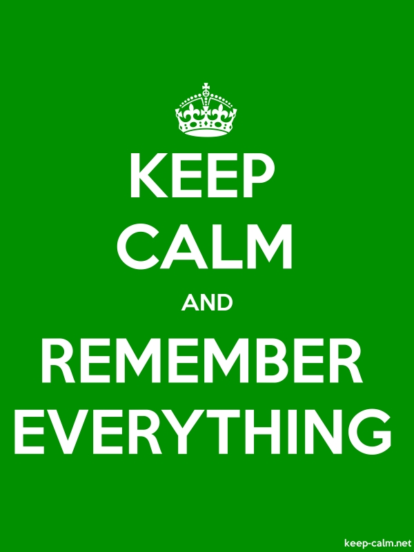 KEEP CALM AND REMEMBER EVERYTHING - white/green - Default (600x800)