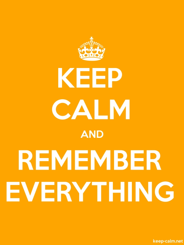 KEEP CALM AND REMEMBER EVERYTHING - white/orange - Default (600x800)