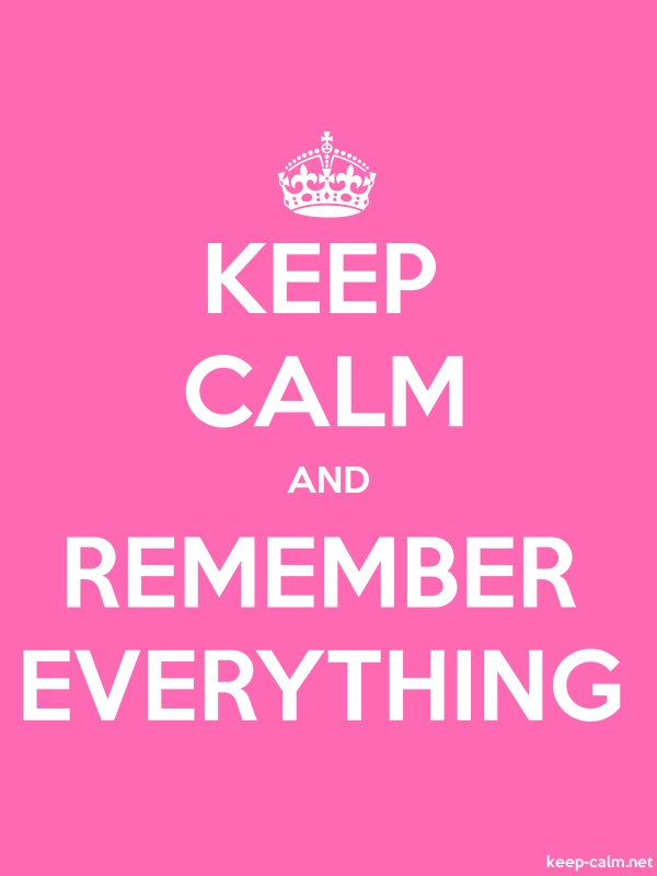 KEEP CALM AND REMEMBER EVERYTHING - white/pink - Default (600x800)