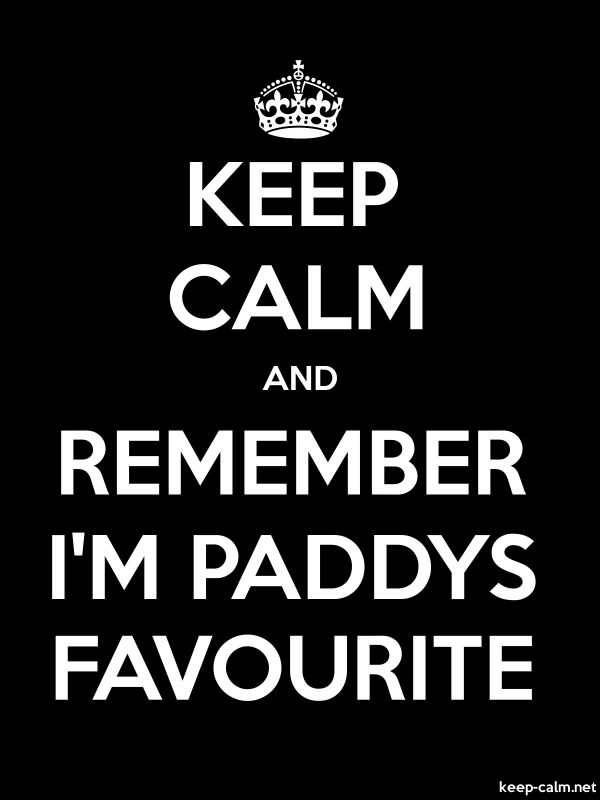 KEEP CALM AND REMEMBER I'M PADDYS FAVOURITE - white/black - Default (600x800)