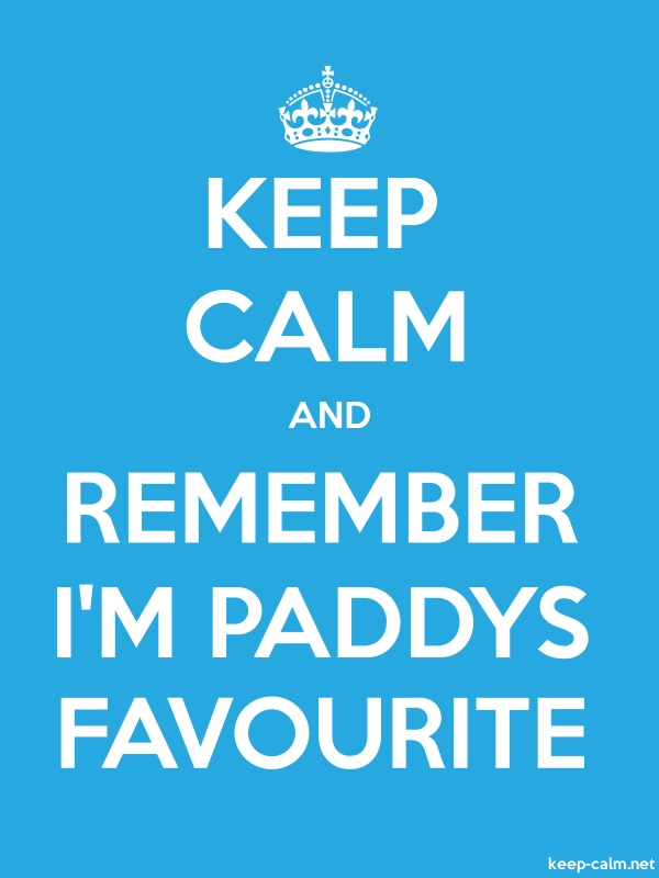 KEEP CALM AND REMEMBER I'M PADDYS FAVOURITE - white/blue - Default (600x800)